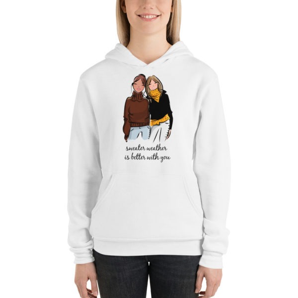 Sweater weather is better with you Unisex hoodie
