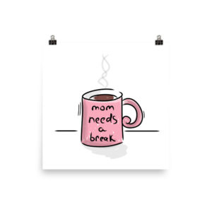 Mom Needs a Break Poster